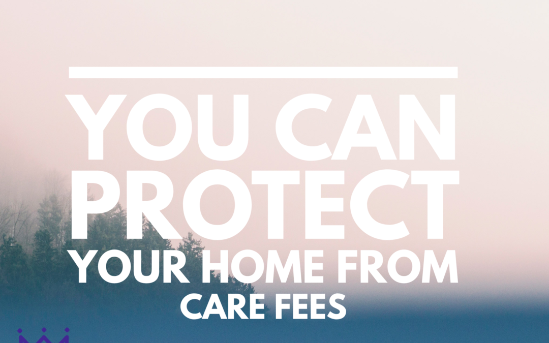 You Can't Protect Your Home from Care Fees – Estate Planning Myth