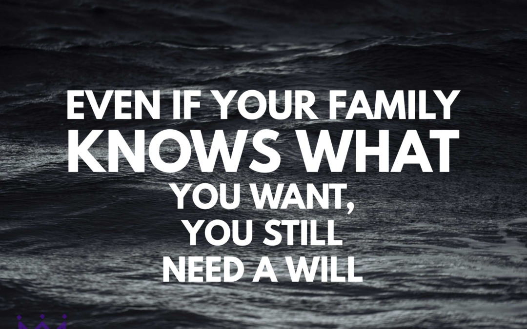 My Family Knows What I Want So I Don't Need a Will – Estate Planning Myth