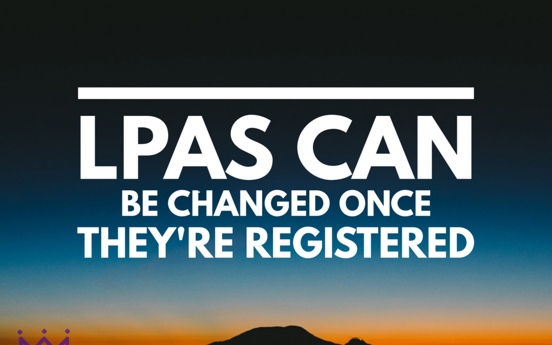 You Cannot Change an LPA once its Registered – Estate Planning Myth