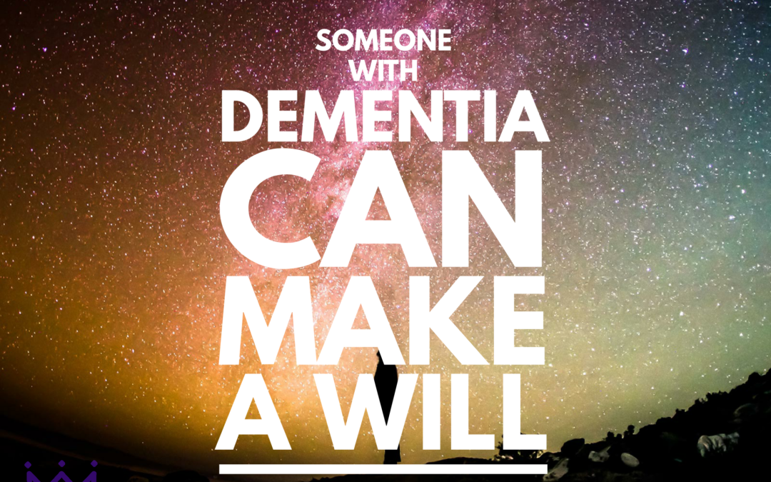 Someone With Dementia Cannot Write a Will – Estate Planning Myth