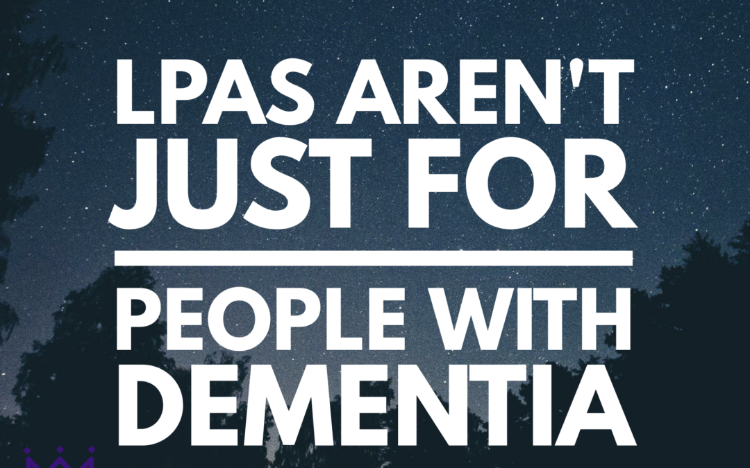 LPAs Are Only For Someone Who Has Dementia – Estate Planning Myth